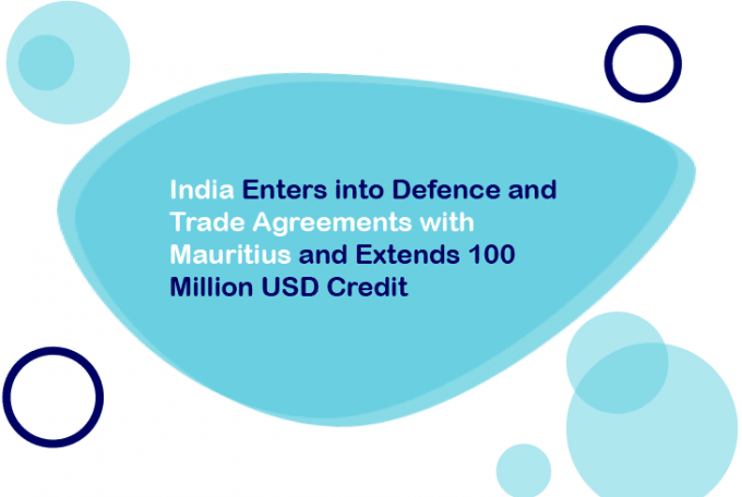 India Enters into Defence and Trade Agreements with Mauritius and Extends 100 Million USD Credit