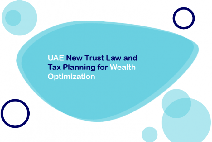 UAE New Trust Law and Tax Planning for Wealth Optimization